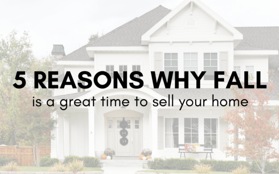 5 Reasons Why Fall Is A Great Time to Sell Your House