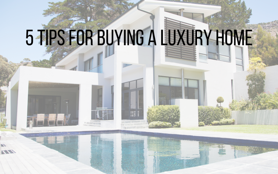 5 Tips for Buying a Luxury Home