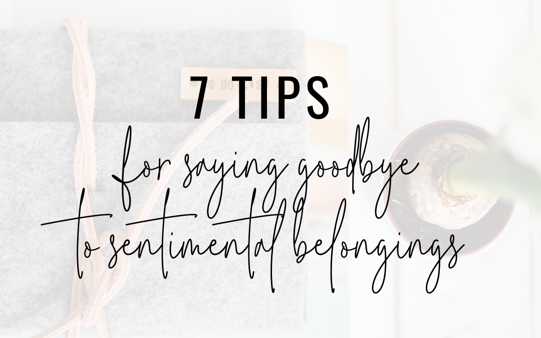 7 Tips for Saying Goodbye to Sentimental Belongings